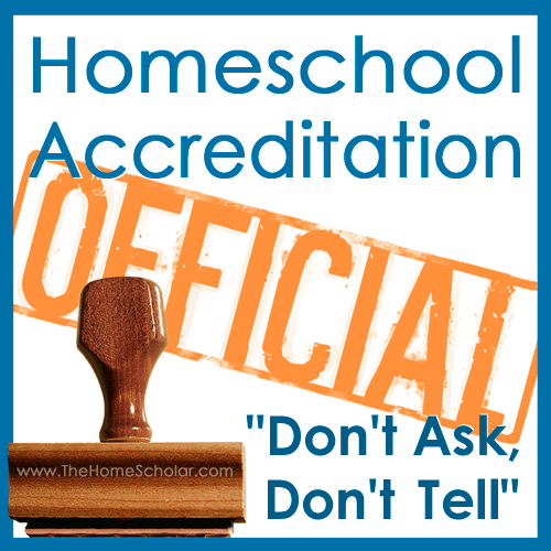 """#Homeschool Accreditation - """"Don't Ask, Don't Tell"""" @TheHomeScholar"""