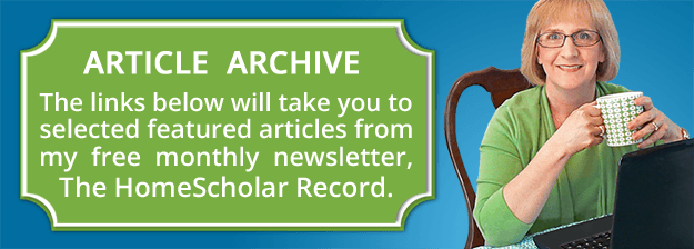 Selected featured articles from my free monthly newsletter, The HomeScholar Record.
