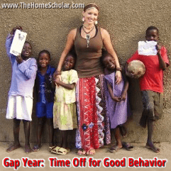 Gap Year: Time Off for Good Behavior #Homeschool @TheHomeScholar