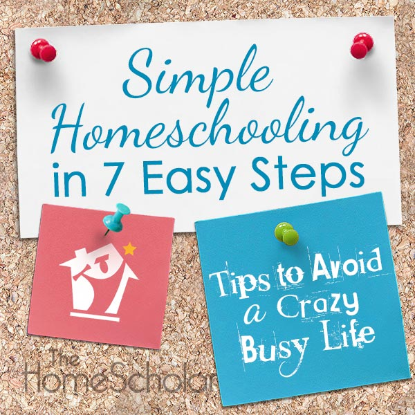 How to Avoid a Crazy Busy Life in 7 Easy Steps #Homeschool @TheHomeScholar