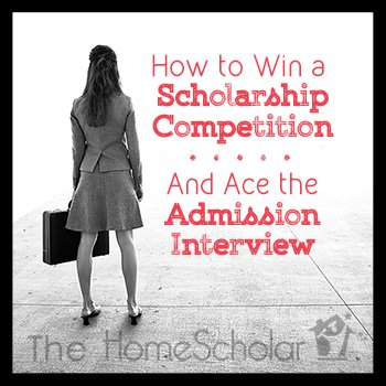 How to Win a Scholarship Competition and Ace the Admission Interview #Homeschool @TheHomeScholar