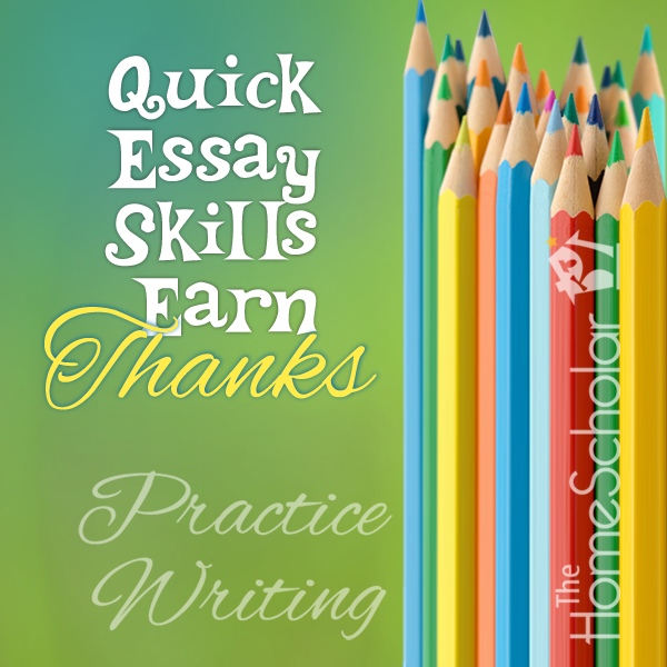Quick Essay Skills Earn Thanks #Homeschool @TheHomeScholar