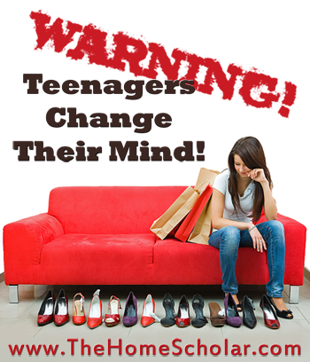 Warning! Teenagers Change Their Mind! #Homeschool @TheHomeScholar