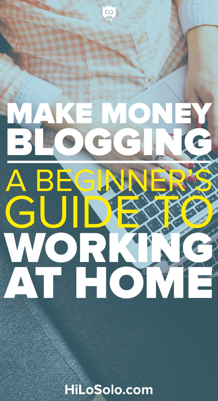 Make Money Blogging: A Beginner's Guide to Working at Home