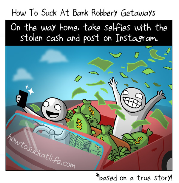 How To Suck At Bank Robbery Getaways 				<!-- add social buttons here --> 				<style> 					area {display:none;} 				</style>  				<div id=