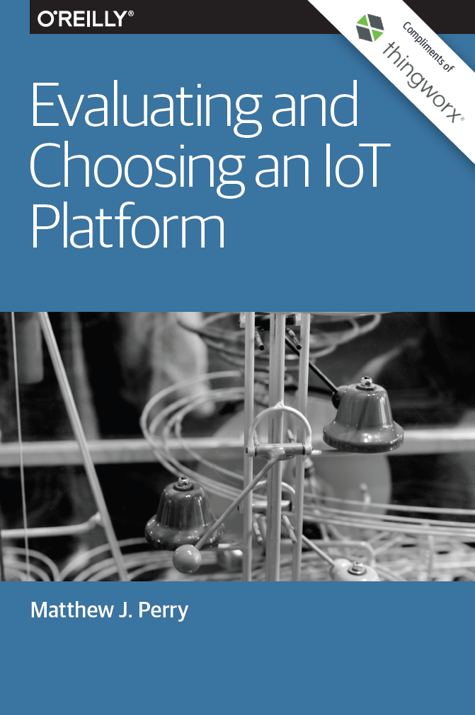 O'Reilly Media: Evaluating and Choosing an IoT Platform