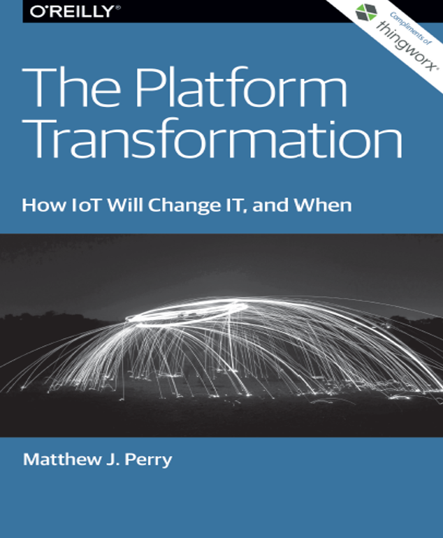 O'Reilly Media: The Platform Transformation- How IoT Will Change IT, and When