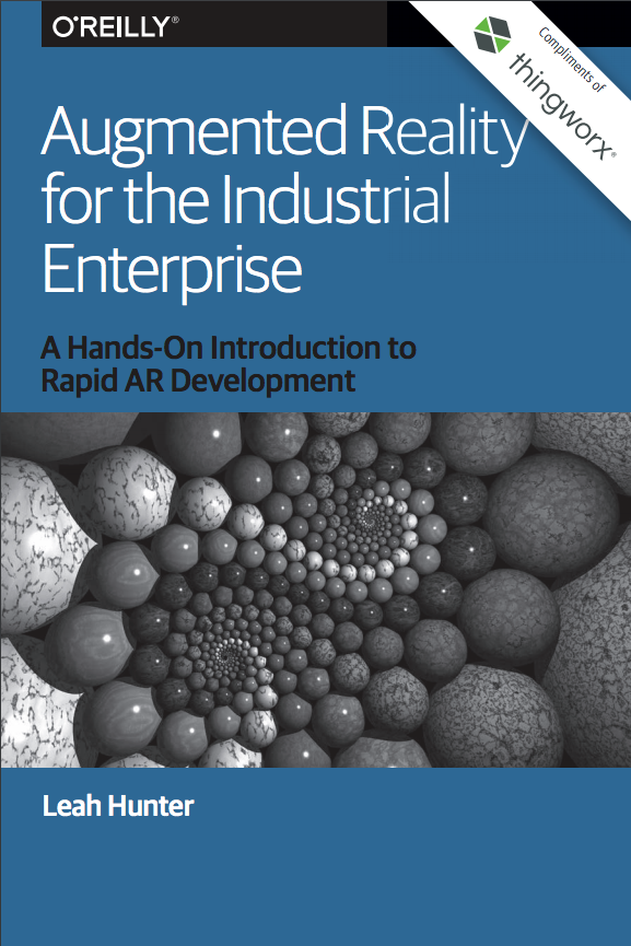 O'Reilly Media: Augmented Reality for the Industrial Enterprise: A Hands-On Introduction to Rapid AR Development
