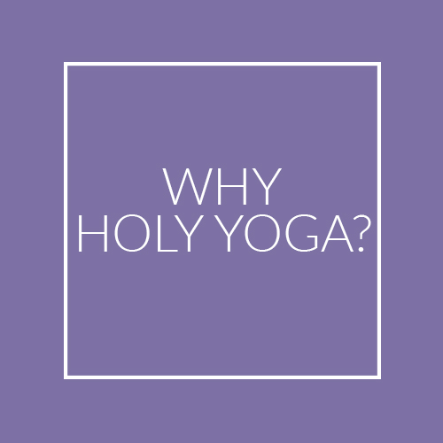 Why Holy Yoga?