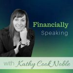 Financially Speaking ~ Kathy Cook Noble