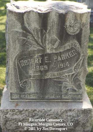 PARKER, ROBERT E. - Morgan County, Colorado   ROBERT E. PARKER - Colorado Gravestone Photos