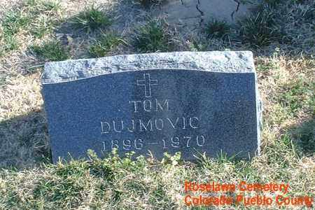 DUJMOVIC, TOM - Pueblo County, Colorado | TOM DUJMOVIC - Colorado Gravestone Photos