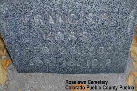 KOSS, FRANCISA - Pueblo County, Colorado | FRANCISA KOSS - Colorado Gravestone Photos