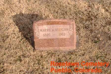 VAUGHN, MAYRE A. - Pueblo County, Colorado | MAYRE A. VAUGHN - Colorado Gravestone Photos