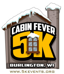 Cabin Fever 5K  LIVE and Virtual - Burlington, WI