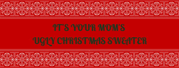 IT'S YOUR MOM'S UGLY CHRISTMAS SWEATER FUN RUN registration logo