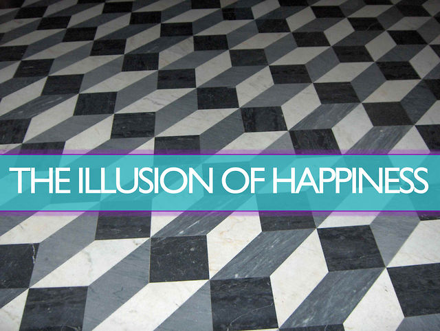 the illusion of happiness in the Is happiness a delusion update cancel answer wiki 1 answer since i'm a nihilist, i don't need the meaning part (which is the whole illusion of happiness.