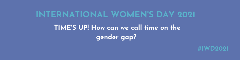 IWD: Time's up! How can we call time on the gender gap?
