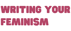 Creative writing workshop: Writing Your Feminism