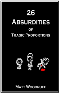 Featured Book: 26 Absurdities of Tragic Proportions by Matthew C. Woodruff
