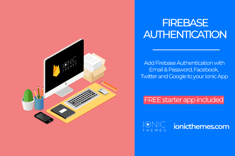 Firebase Authentication Tutorial For Ionic Framework Apps