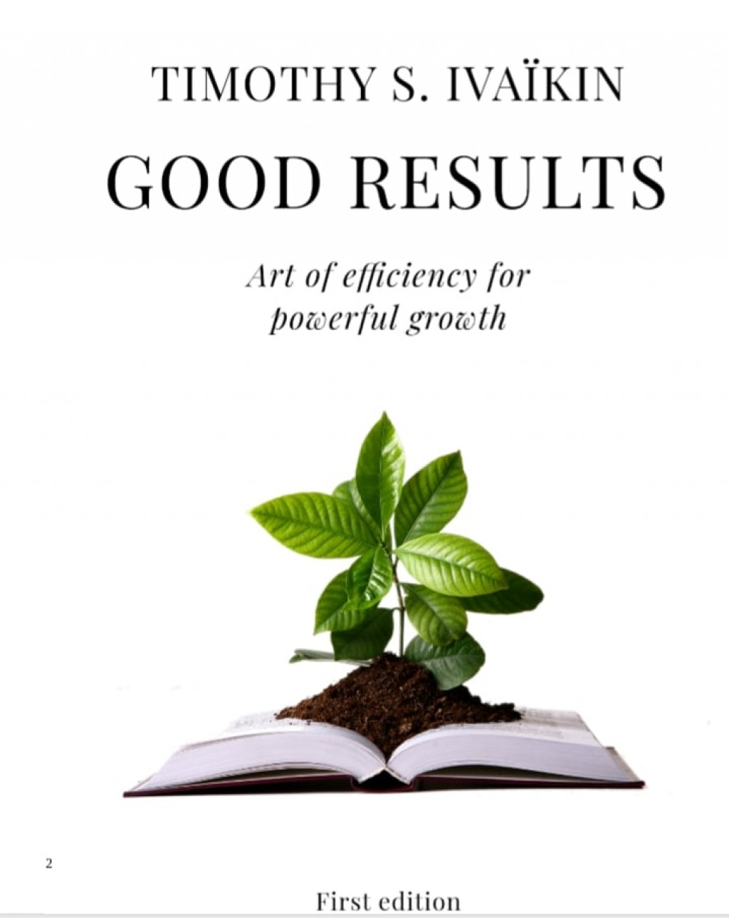 Good Results Art of efficiency for powerful growth By Timothy Ivaikin