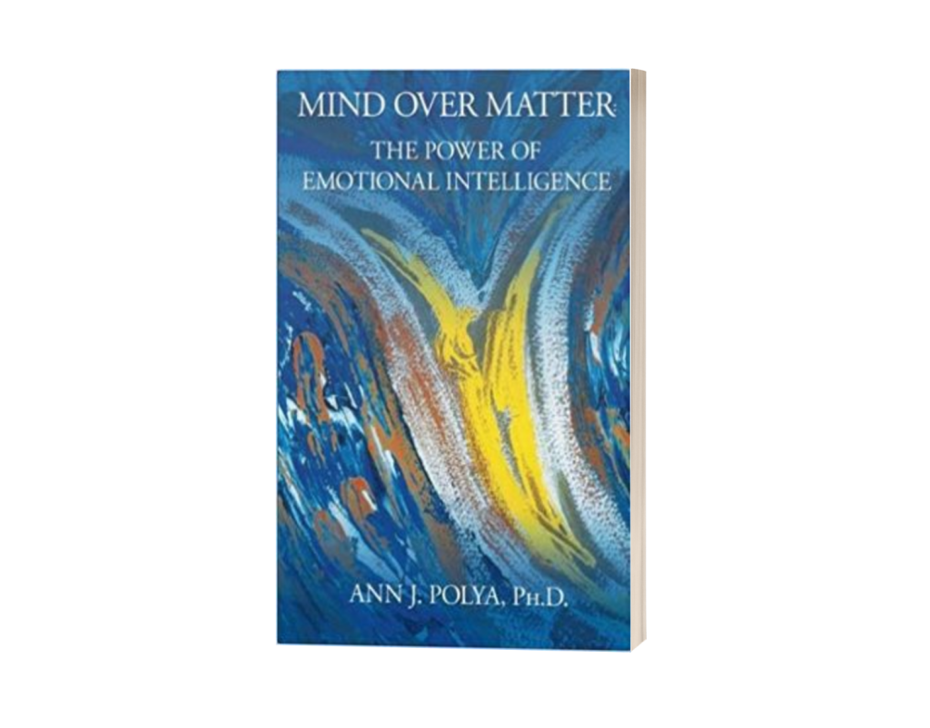 Mind Over Matter The Power of Emotional Intelligence by Dr Ann J Polya