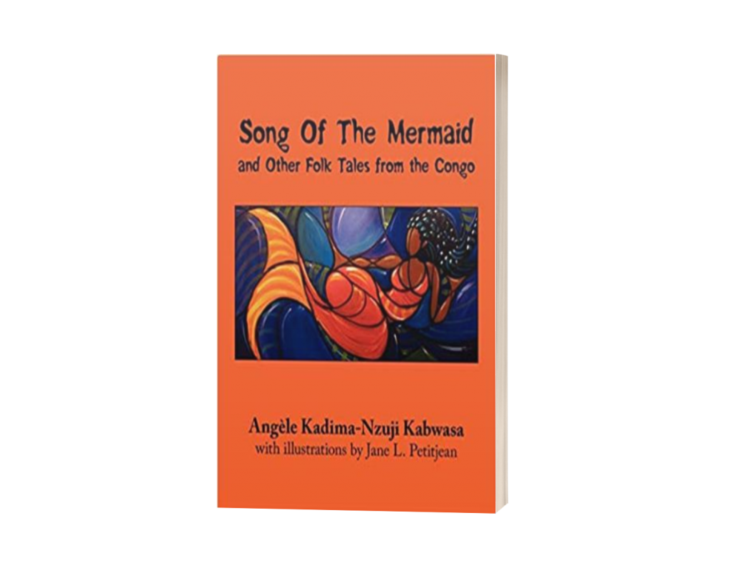 Song of The Mermaid and Other Folk Tales from the Congo by Angele KadimaNzuji Kabwasa