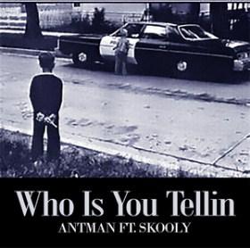Who Is U Tellin by Antman