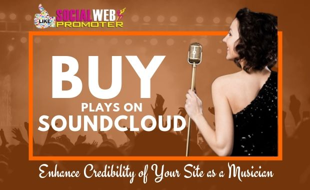 Buy Plays on SoundCloud to Enhance Credibility of Your Site