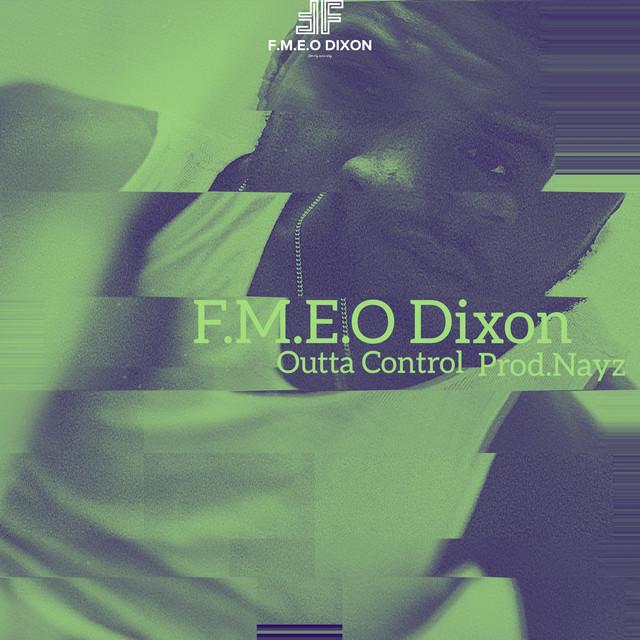FMEO Dixon  Outta Control