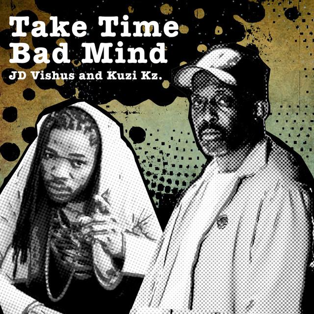JD Vishus Kuzi Kz  Take Time Bad Mind