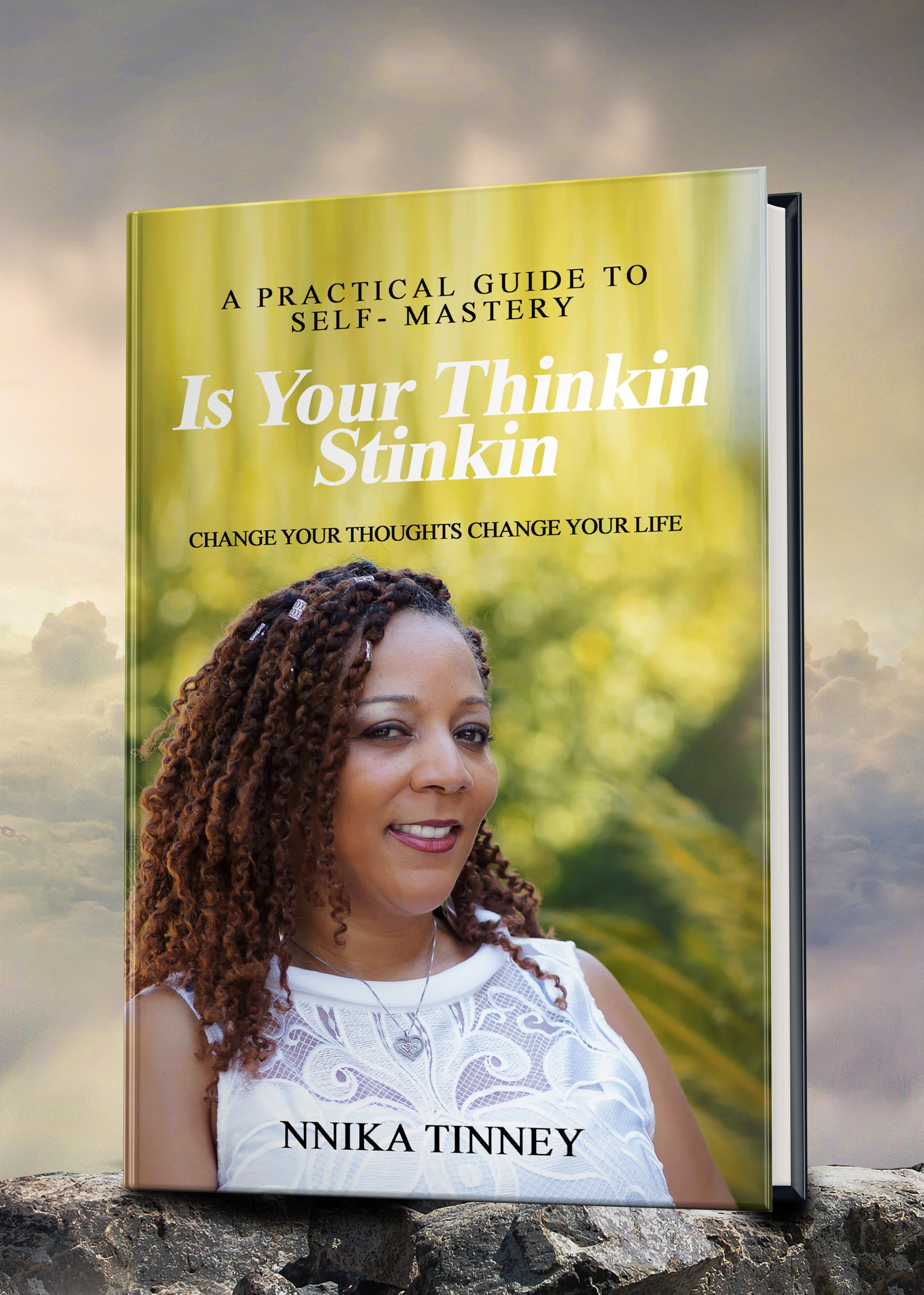 A Practical Guide to SelfMastery Is Your Thinking Stinkin Change Your Thoughts Change Your Life