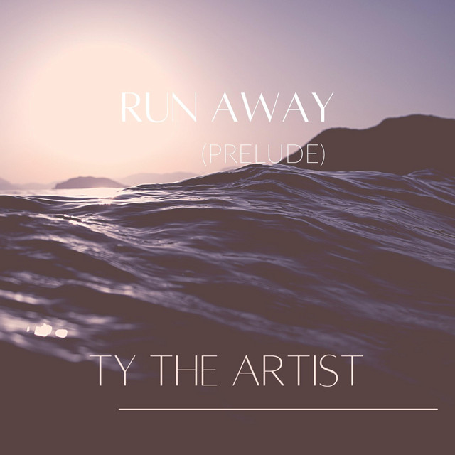 Run Away Prelude by Ty The Artist