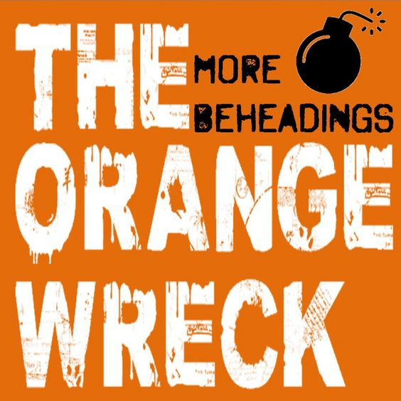 More Beheadings by The Orange Wreck