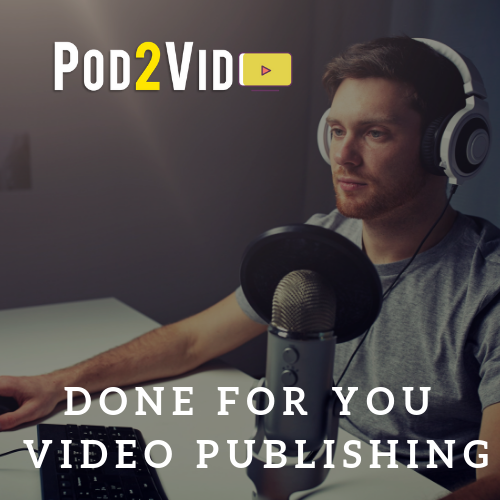 Done for You Video Management for Podcasts