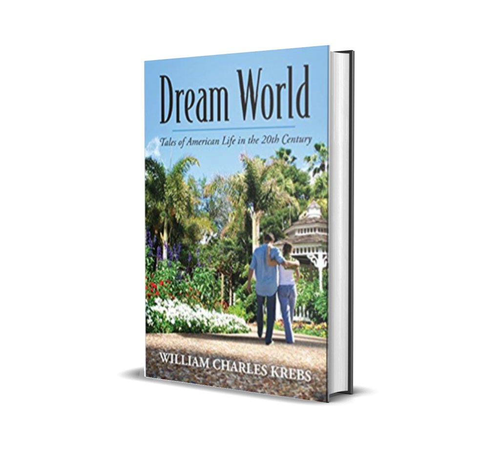 Dream World Tales of American Life in the 20th Century by William Charles Krebs
