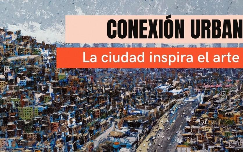 CONEXIÓN URBANA Nueva exposición virtual