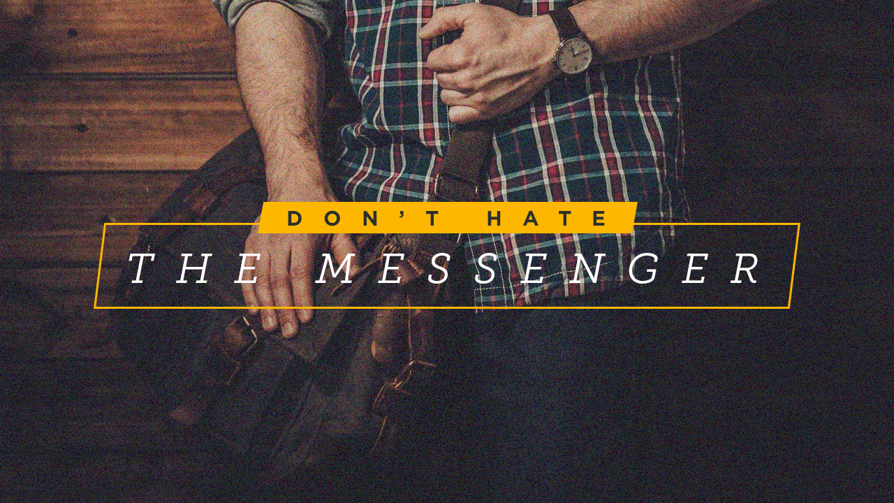 Don't Hate the Messenger