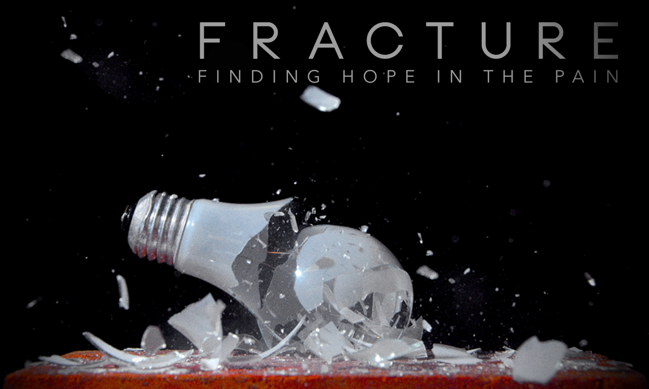 Fracture: Finding Hope in the Pain