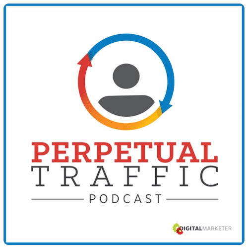 Perpetual Traffic by Digital Marketer Podcast