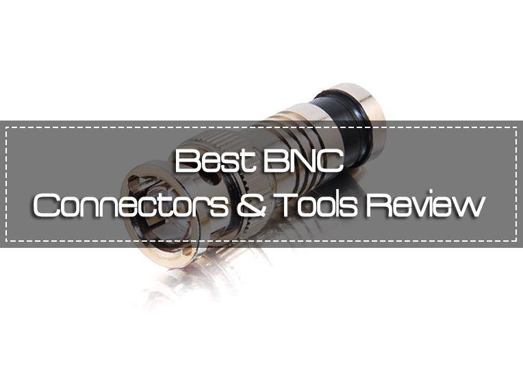 Best BNC Connectors & Tools Review