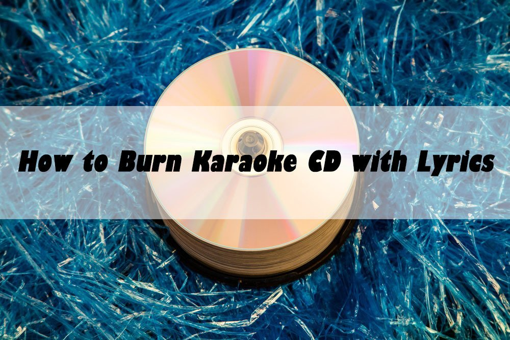 How to Burn Karaoke CD with Lyrics