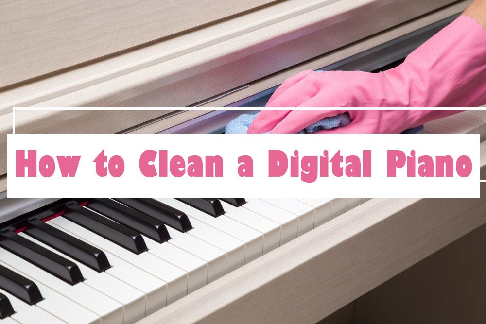 How to Clean a Digital Piano