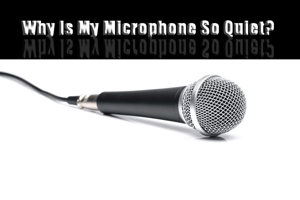 Why Is My Microphone So Quiet