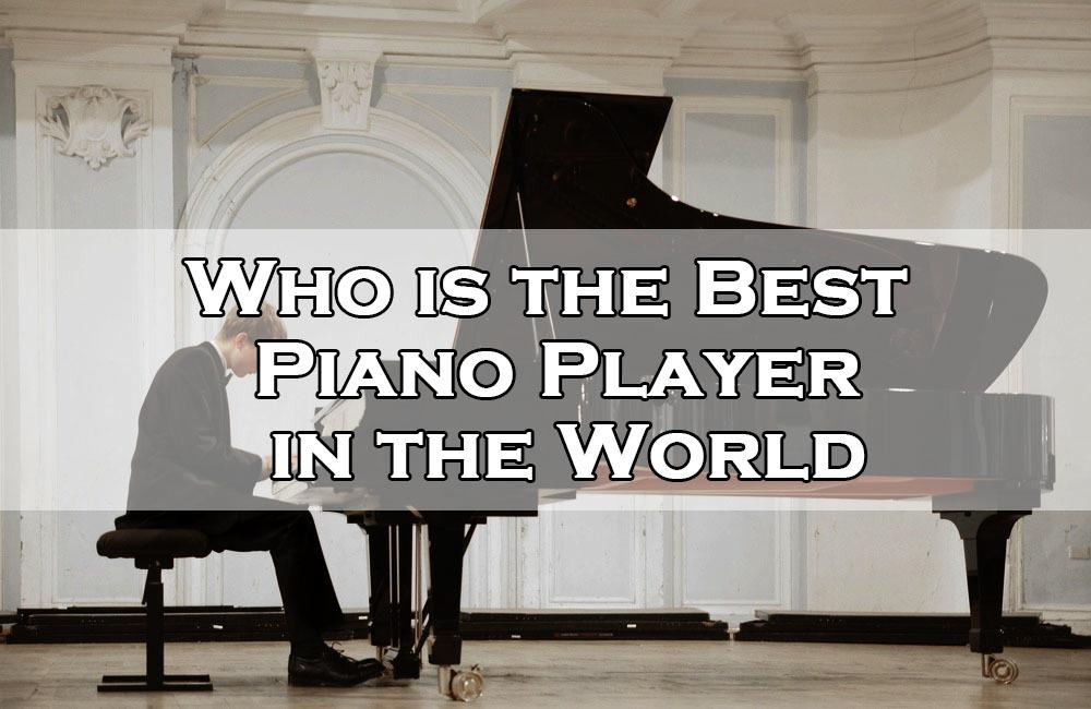Who is the Best Piano Player in the World