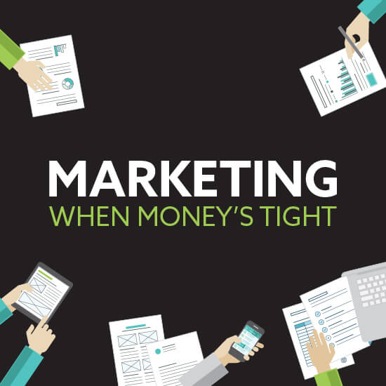 Marketing when money's tight: Why now's the time to start marketing