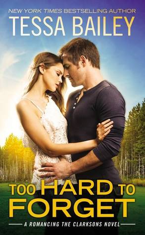 Release Week Blitz, Review, Author Top 5 & Giveaway: Too Hard to Forget (Romancing the Clarksons #3) by Tessa Bailey