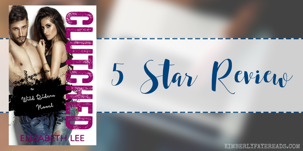 In Review: Clutched (Wild Riders #3) by Elizabeth Lee