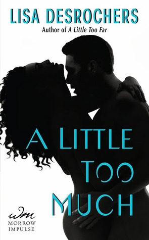 In Review: A Little Too Much (A Little Too Far #2) by Lisa Desrochers